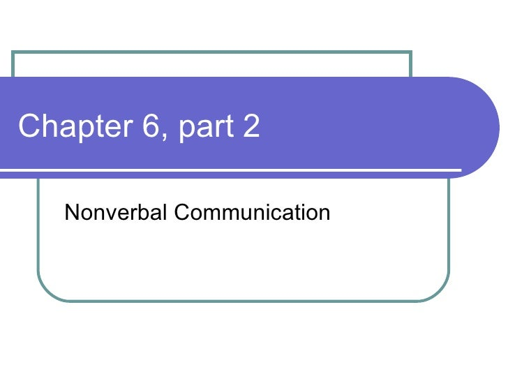 Chapter 6, part 2 Nonverbal Communication