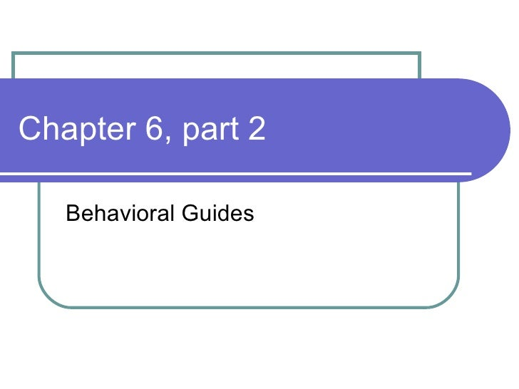 Chapter 6, part 2 Behavioral Guides