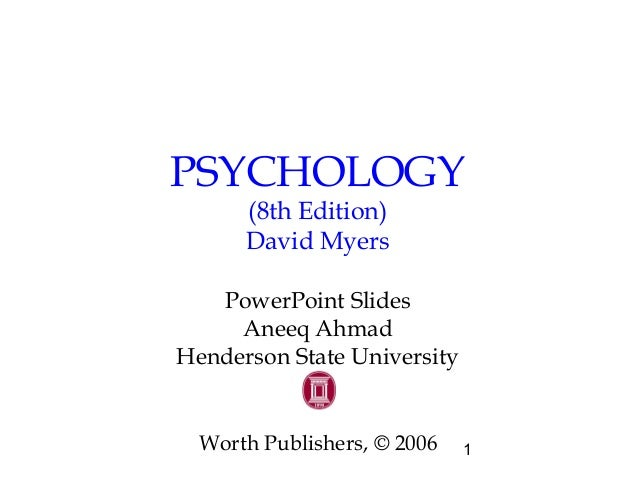 1 PSYCHOLOGY (8th Edition) David Myers PowerPoint Slides Aneeq Ahmad Henderson State University Worth Publishers, © 2006