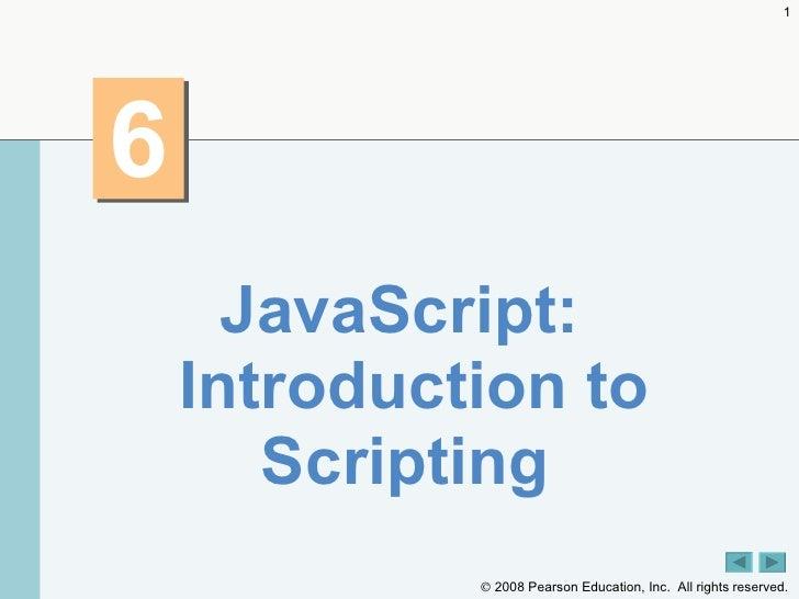 6 <ul><li>JavaScript: Introduction to Scripting  </li></ul>