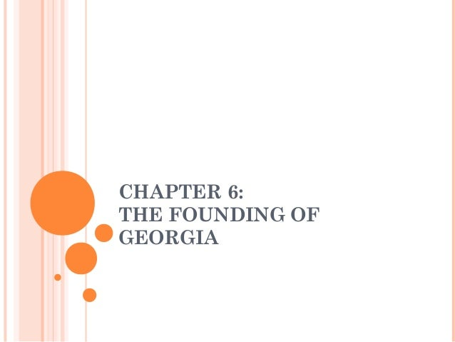 CHAPTER 6: THE FOUNDING OF GEORGIA