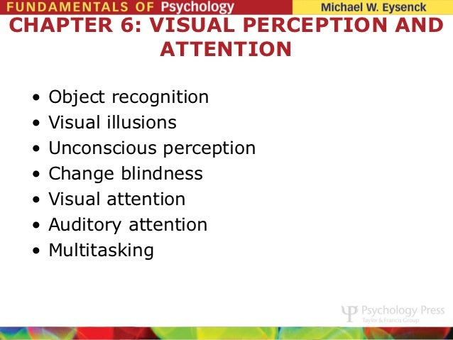 CHAPTER 6: VISUAL PERCEPTION AND            ATTENTION •   Object recognition •   Visual illusions •   Unconscious percepti...