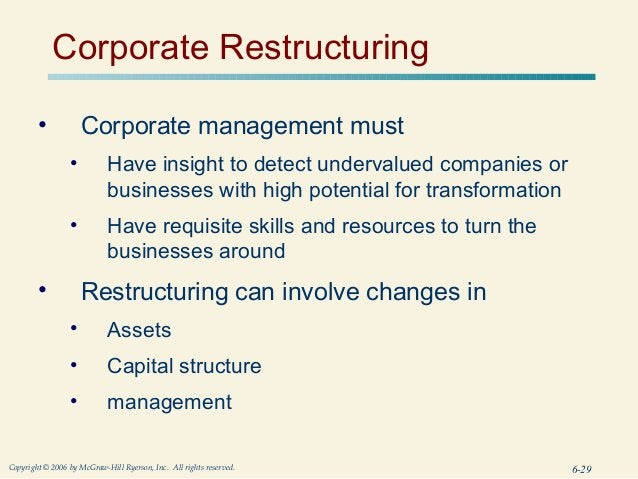 Corporate Restructuring        •            Corporate management must                 •          Have insight to detect un...