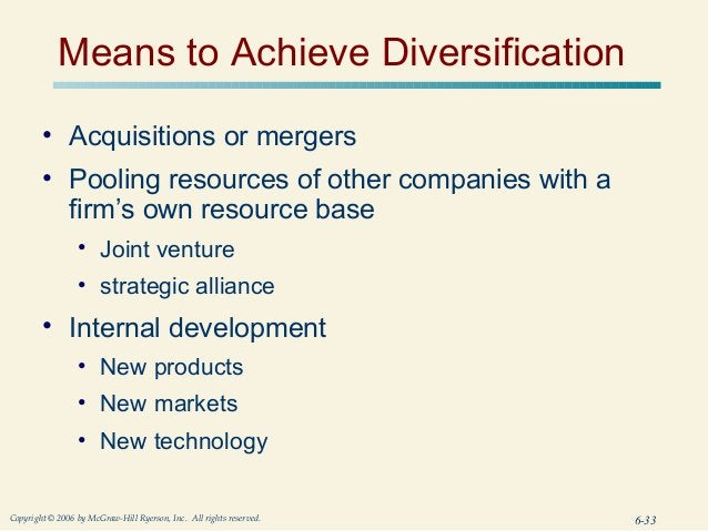 Means to Achieve Diversification        • Acquisitions or mergers        • Pooling resources of other companies with a    ...