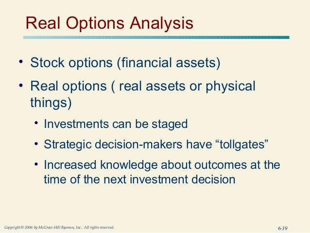 Real Options Analysis        • Stock options (financial assets)        • Real options ( real assets or physical          t...