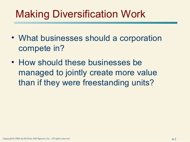 Making Diversification Work        • What businesses should a corporation          compete in?        • How should these b...