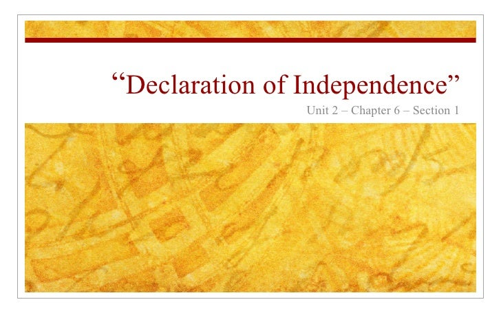 """"""" Declaration of Independence"""" Unit 2 – Chapter 6 – Section 1"""