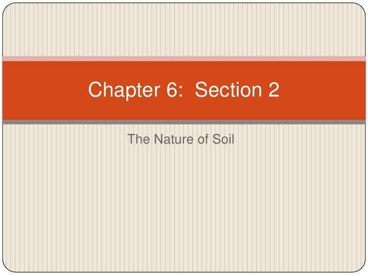 The Nature of Soil<br />Chapter 6:  Section 2<br />