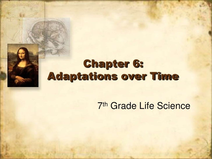 Chapter 6:Adaptations over Time        7th Grade Life Science