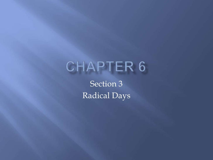 Chapter 6<br />Section 3 <br />Radical Days  <br />