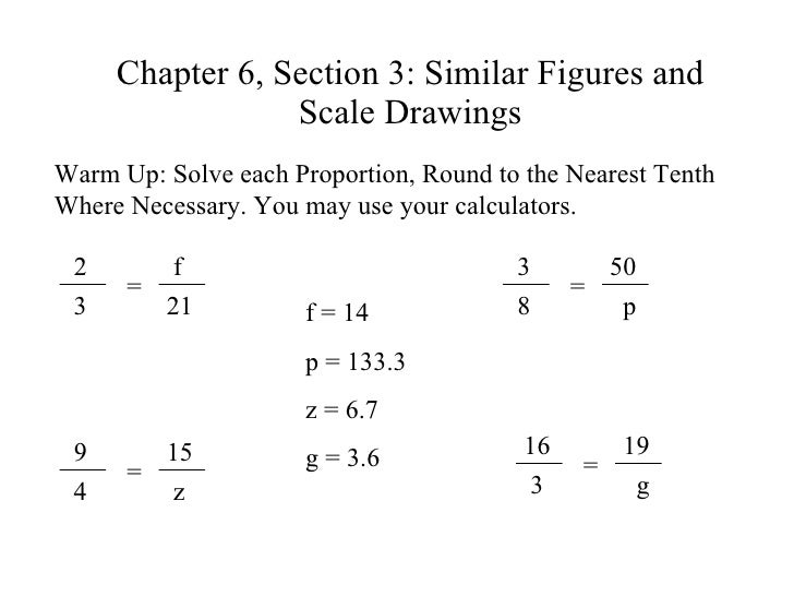 Chapter 6, Section 3: Similar Figures and Scale Drawings Warm Up: Solve each Proportion, Round to the Nearest Tenth Where ...