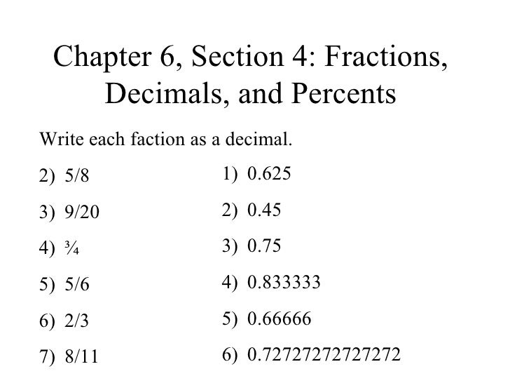 Chapter 6, Section 4: Fractions, Decimals, and Percents <ul><li>Write each faction as a decimal. </li></ul><ul><li>5/8 </l...