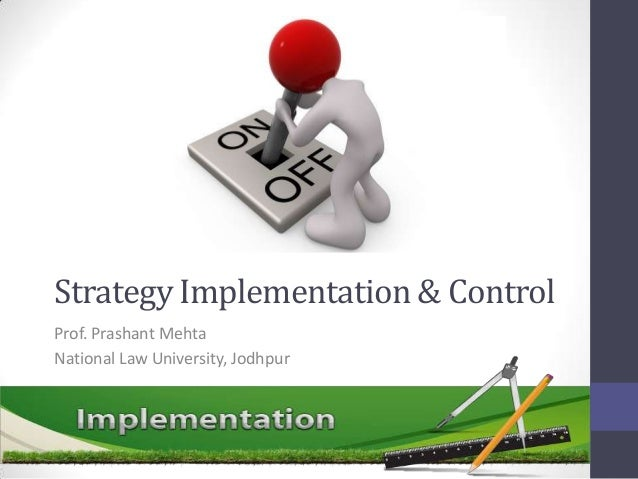 Strategy Implementation & Control Prof. Prashant Mehta National Law University, Jodhpur