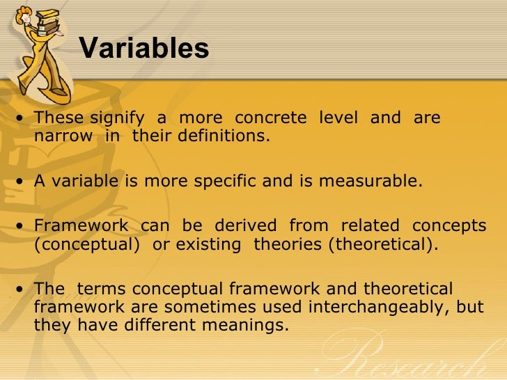 Variables• These signify a more concrete level and are  narrow in their definitions.• A variable is more specific and is m...