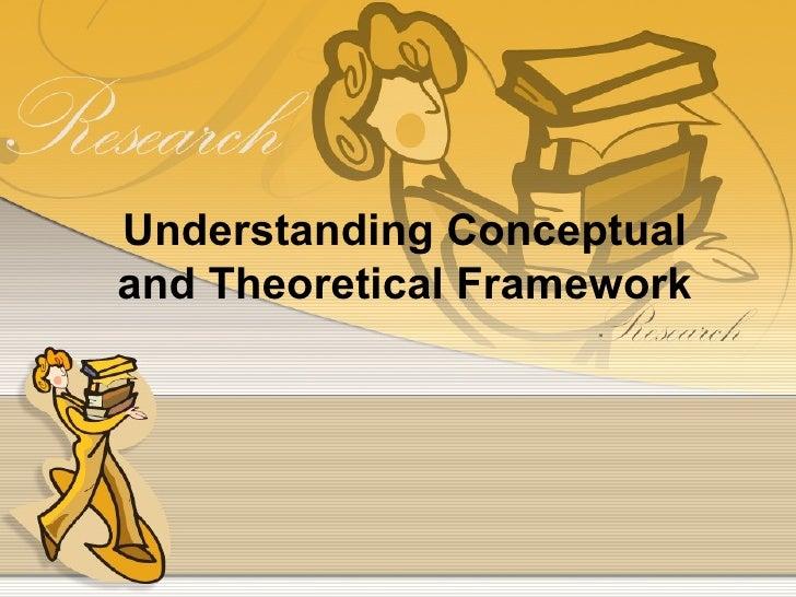 Understanding Conceptualand Theoretical Framework