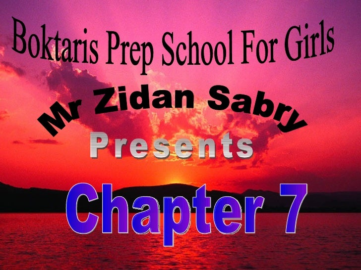 Boktaris Prep School For Girls Mr Zidan Sabry Presents Chapter 7