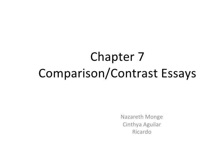 Chapter 7 Comparison/Contrast Essays Nazareth Monge Cinthya Aguilar Ricardo