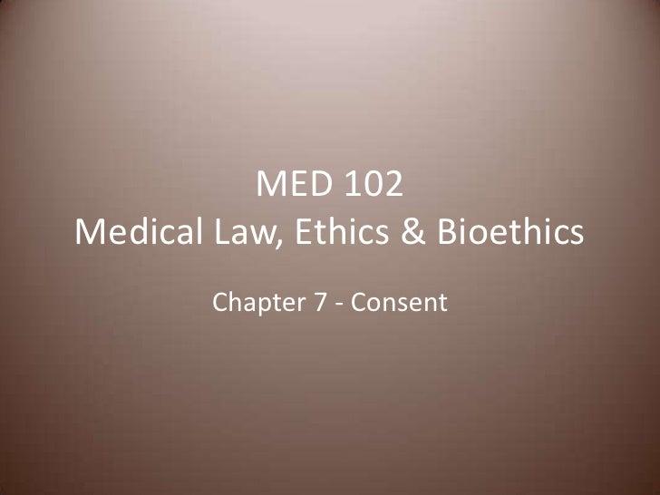 MED 102Medical Law, Ethics & Bioethics<br />Chapter 7 - Consent<br />