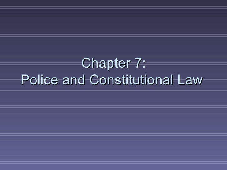 Chapter 7: Police and Constitutional Law
