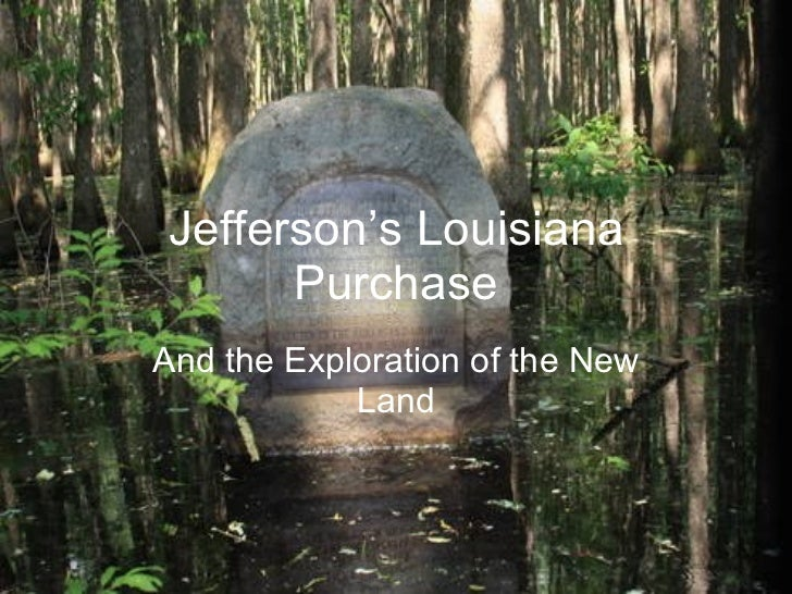 Jefferson's Louisiana Purchase And the Exploration of the New Land
