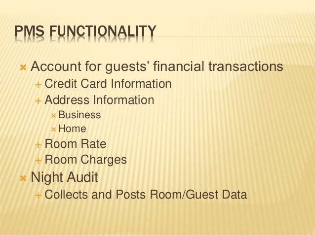 PMS FUNCTIONALITY  Account for guests' financial transactions  Credit Card Information  Address Information  Business ...