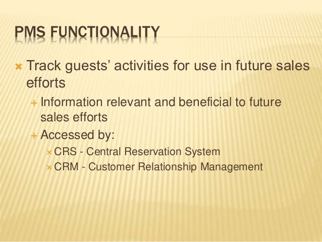 PMS FUNCTIONALITY  Track guests' activities for use in future sales efforts  Information relevant and beneficial to futu...
