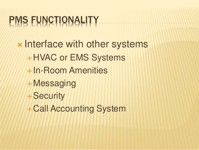 PMS FUNCTIONALITY  Interface with other systems HVAC or EMS Systems In-Room Amenities Messaging Security Call Accoun...