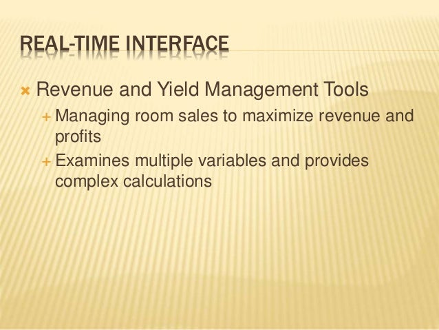 REAL-TIME INTERFACE  Revenue and Yield Management Tools  Managing room sales to maximize revenue and profits  Examines ...