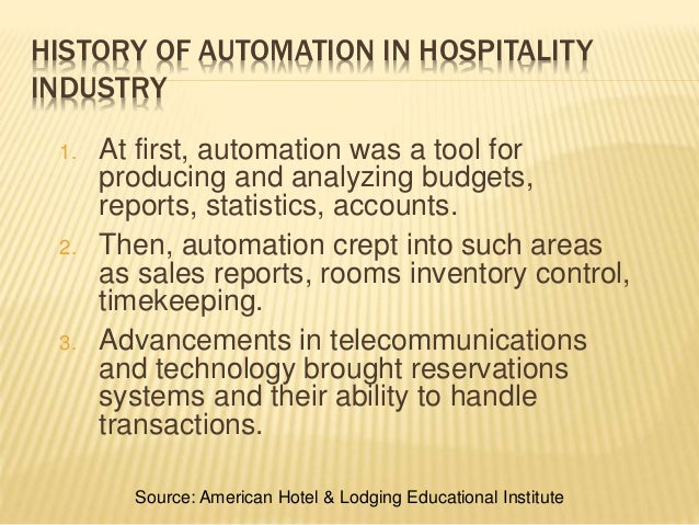 HISTORY OF AUTOMATION IN HOSPITALITY INDUSTRY 1. At first, automation was a tool for producing and analyzing budgets, repo...