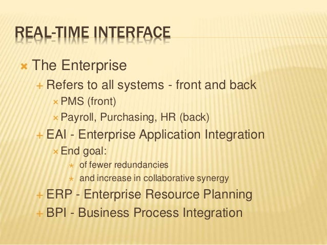 REAL-TIME INTERFACE  The Enterprise  Refers to all systems - front and back  PMS (front)  Payroll, Purchasing, HR (bac...