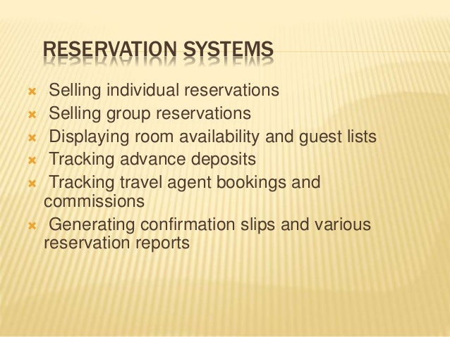 RESERVATION SYSTEMS  Selling individual reservations  Selling group reservations  Displaying room availability and gues...