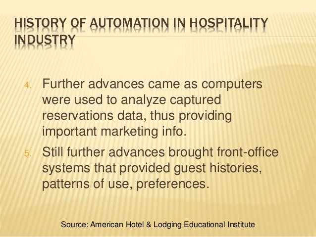 HISTORY OF AUTOMATION IN HOSPITALITY INDUSTRY 4. Further advances came as computers were used to analyze captured reservat...