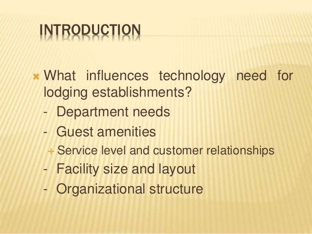 INTRODUCTION  What influences technology need for lodging establishments? - Department needs - Guest amenities  Service ...