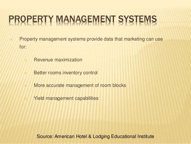 PROPERTY MANAGEMENT SYSTEMS  Property management systems provide data that marketing can use for:  Revenue maximization ...