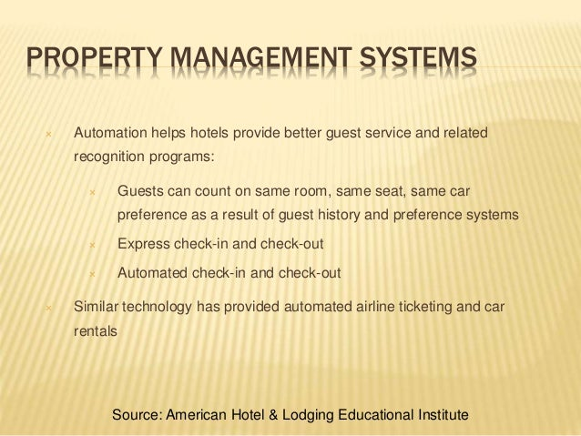 PROPERTY MANAGEMENT SYSTEMS  Automation helps hotels provide better guest service and related recognition programs:  Gue...