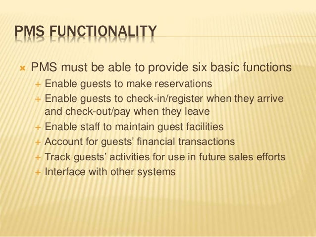 PMS FUNCTIONALITY  PMS must be able to provide six basic functions  Enable guests to make reservations  Enable guests t...
