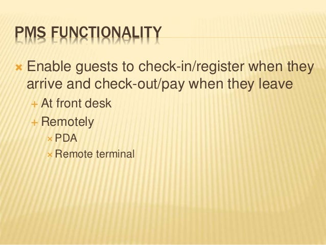PMS FUNCTIONALITY  Enable guests to check-in/register when they arrive and check-out/pay when they leave  At front desk ...
