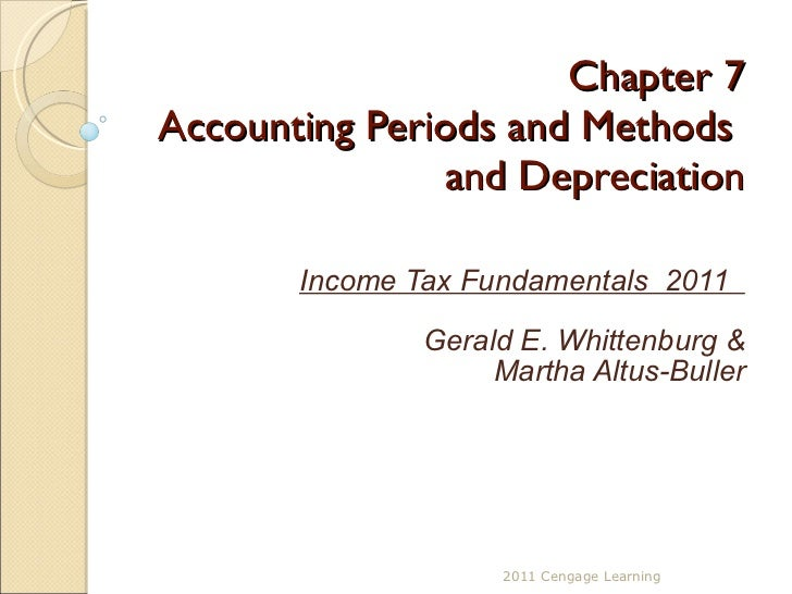 Chapter 7 Accounting Periods and Methods  and Depreciation Income Tax Fundamentals  2011  Gerald E. Whittenburg & Martha A...