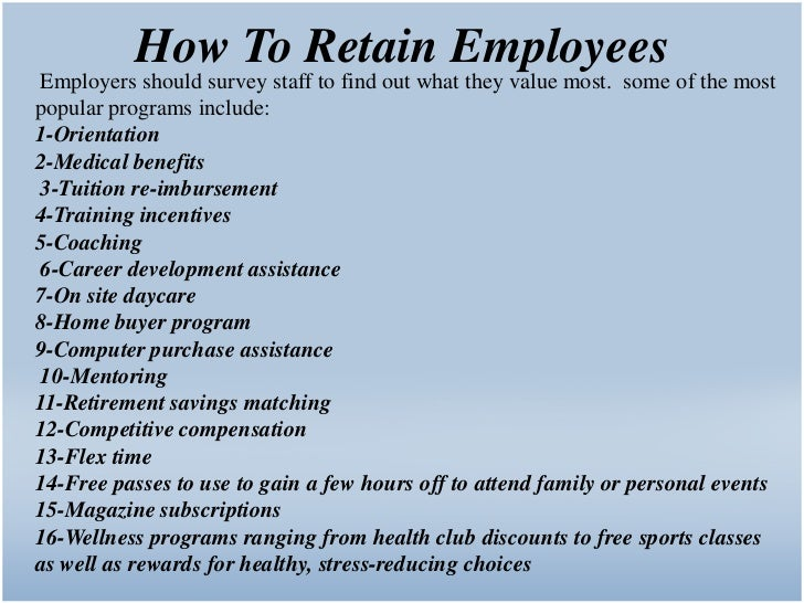 methods to retain employees The entrepreneurs cited above all know how to attract and retain top talent in meaningful and sustainable ways that don't fit within the usual corporate norms.