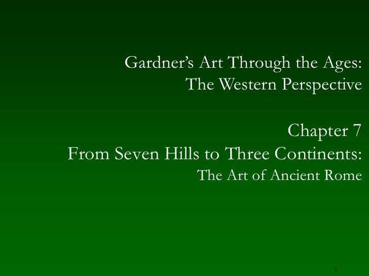 1<br />Gardner's Art Through the Ages:The Western Perspective<br />Chapter 7 <br />From Seven Hills to Three Continents:<b...
