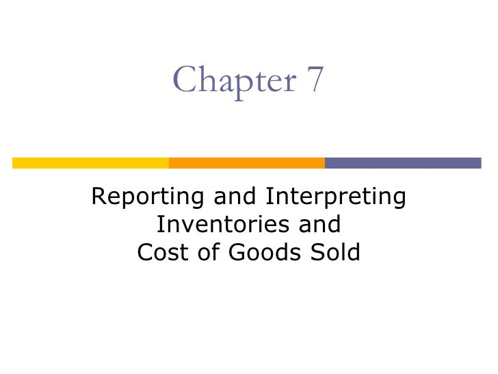 Chapter 7Reporting and Interpreting     Inventories and   Cost of Goods Sold