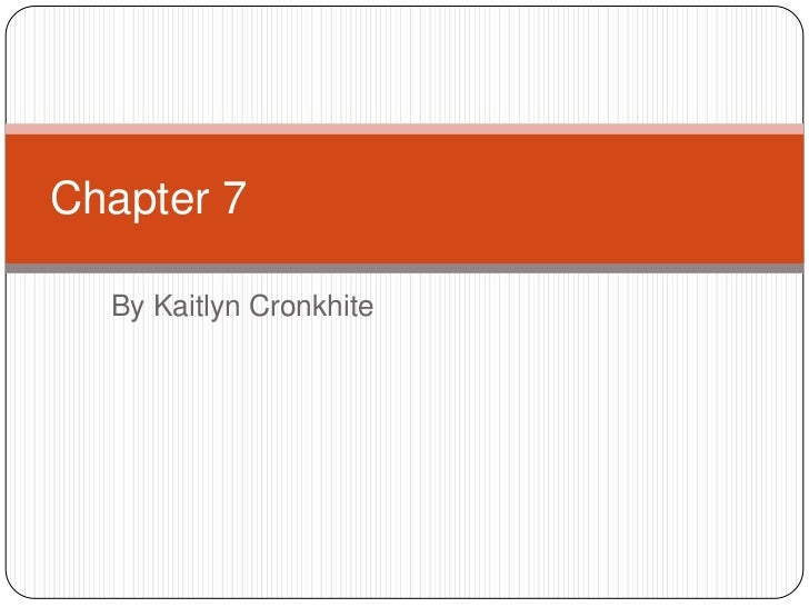 Chapter 7  By Kaitlyn Cronkhite