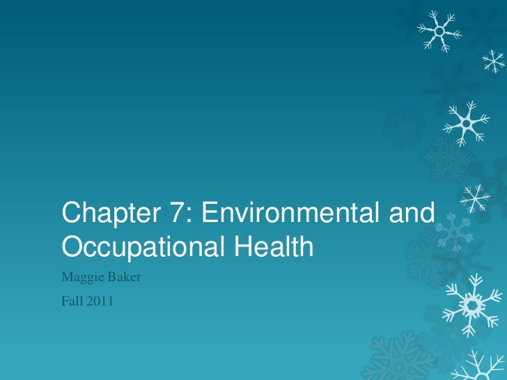 Chapter 7: Environmental andOccupational HealthMaggie BakerFall 2011