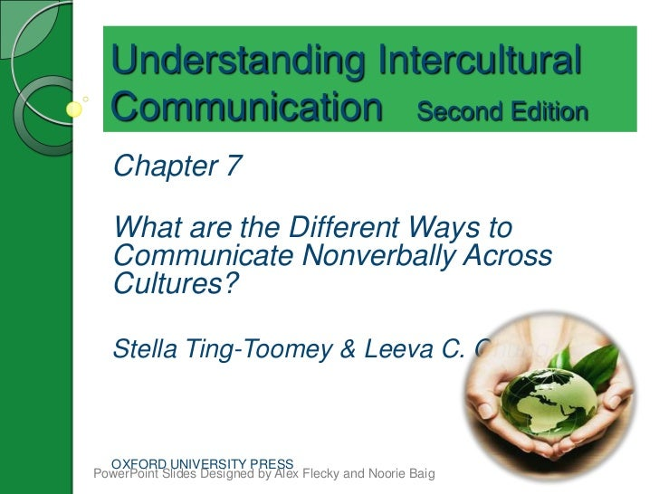 Understanding Intercultural  Communication Second Edition   Chapter 7   What are the Different Ways to   Communicate Nonve...