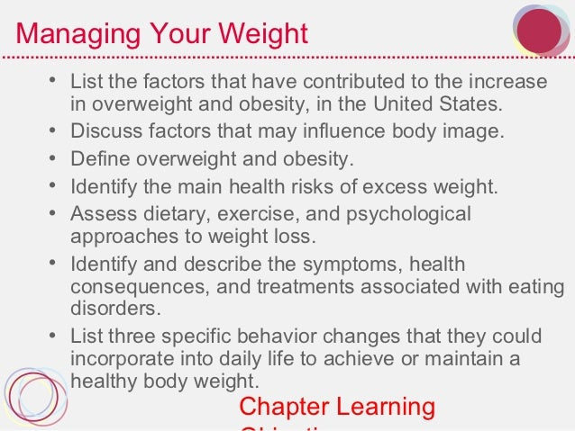 Managing Your Weight  • List the factors that have contributed to the increase    in overweight and obesity, in the United...