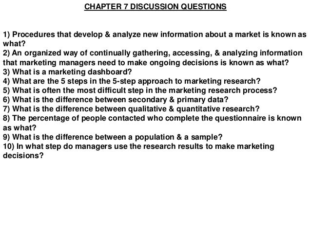CHAPTER 7 DISCUSSION QUESTIONS1) Procedures that develop & analyze new information about a market is known aswhat?2) An or...