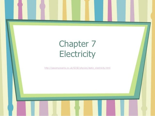 Chapter 7             Electricityhttp://passmyexams.co.uk/GCSE/physics/static_electricity.html