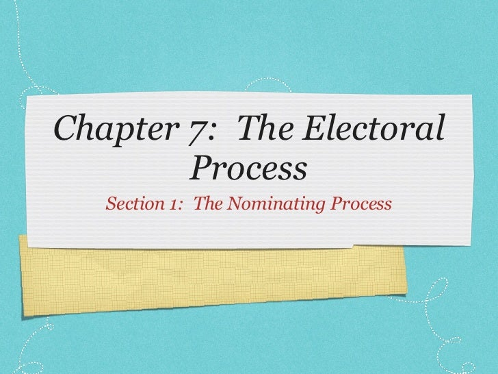 Chapter 7:  The Electoral Process <ul><li>Section 1:  The Nominating Process </li></ul>