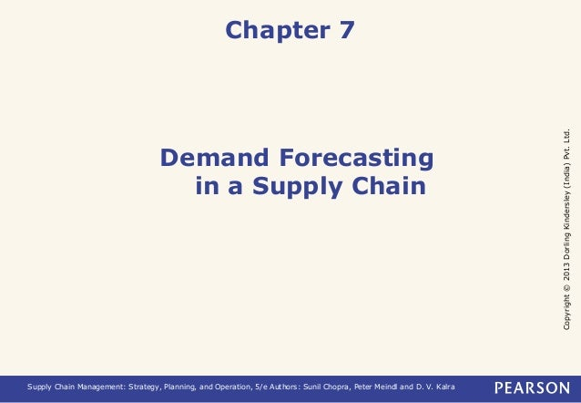 Copyright © 2013 Dorling Kindersley (India) Pvt. Ltd.  Chapter 7  Demand Forecasting  in a Supply Chain  Supply Chain Mana...