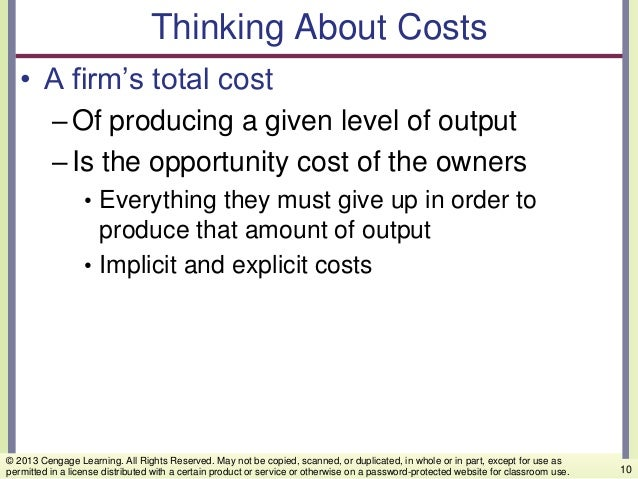 Thinking About Costs • A firm's total cost –Of producing a given level of output –Is the opportunity cost of the owners • ...